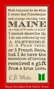 Happy Holidays from Sadler House in Maine - E.B. White said...